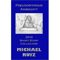 Pseudonymous Ambiguity: 2010 Short Story Collection [ISBN: 978-1105089336]价格比较