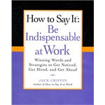 How to Say It: Be Indispensable at Work(ISBN=9780735204546)