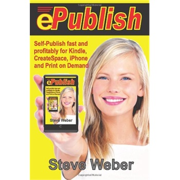 ePublish: Self-Publish Fast and Profitably for Kindle, iPhone, CreateSpace and Print on Demand [ISBN: 978-0977240654]